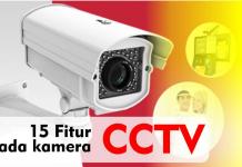 15 Fitur pada kamera CCTV